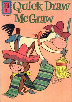 Quick Draw McGraw (1959-1962) was a dimwitted and lanky mustang (horse) who caused much chaos in the Old West. If he could get his own six shooter out of his holster at all, he would usually shoot the wrong man. His partner, a Mexican burro name Baba Looie, was always trying to help Quick Draw as much as he could. Also on the show were cartoons featuring Snooper and Blabber, Augie Doggie and Doggie Daddy.