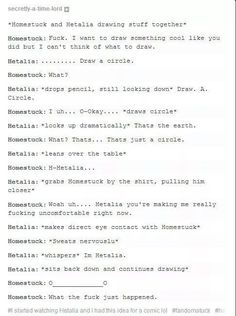 Homestuck/Hetalia Interesting.....*smiles creepily* Our fandoms are both very strange and a little exiled.... Perhaps this is the botlrth of something new...:3- IM HETALIA