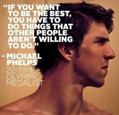 If you want to be the best you have to do things that other people aren't willing to do. #michaelphelps #leader #quotes #sports