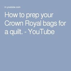 How to prep your Crown Royal bags for a quilt. What Is A Crown, Make A Crown, Crown Royal Quilt, Crown Royal Bags, Quilting Projects, Quilting Designs, Quilting Ideas, Sewing Projects, Royal Pattern