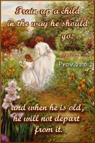 Direct your children onto the right path, and when they are older, they will not leave it. - Proverbs 22:6 (NLT Bible)