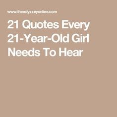 21 Quotes Every 21-Year-Old Girl Needs To Hear