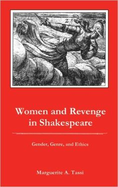 Women and revenge in Shakespeare : gender, genre, and ethics / Marguerite A. Tassi