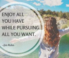 Enjoy all you have while pursuing all you want. Jim Rohn - http://ift.tt/1HQJd81