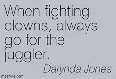 When fighting clowns, always go for the juggler. Darynda Jones