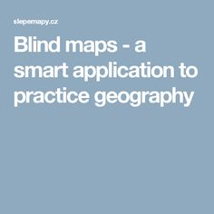 Blind maps - a smart application to practice geography