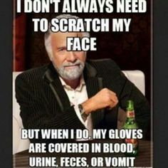 I swear I never have an itch on my face unless I have gloves on! So true!