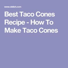 Best Taco Cones Recipe - How To Make Taco Cones