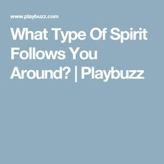 What Type Of Spirit Follows You Around? | Playbuzz