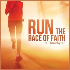 I have fought the good fight, I have finished the race, I have kept the faith. 2 Timothy 4:8