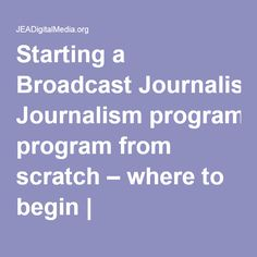 Starting a Broadcast Journalism program from scratch – where to begin | JEADigitalMedia.org