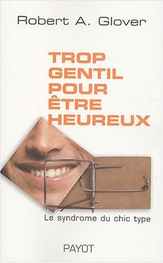 Trop gentil pour être heureux : Le syndrôme du chic type Chic Type, Ebook Pdf, Good Books, This Book, Search, Too Nice, Being Happy, Books Online, Playlists