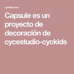 Capsule es un proyecto de decoración de cycestudio-cyckids 55f23bf4884