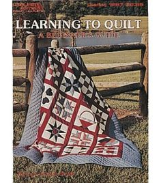 Learning To Quilt: A Beginner's Guide & Sewing & Quitling Books and Software at Joann.com
