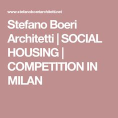 Stefano Boeri Architetti |   SOCIAL HOUSING | COMPETITION IN MILAN