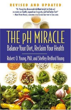 The pH Miracle: Balance Your Diet, Reclaim Your Health/Shelley Redford Young, Robert O. Young