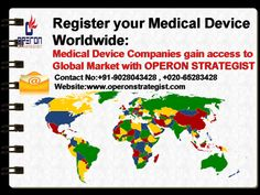 Register Your Medical Device Worldwide: Medical Device Companies Gain Access to Global Market with Operon Strategist  *Operon Strategist provides Integrated Strategy towards Regulatory Approval for Medical Device Manufacturer's to Enter in Global Market. *Operon Strategist Experts will support Throughout the Procedure to Ensure our clients have a result driven and positive experience using the unique Operon global product registration.