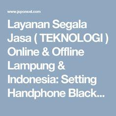 Layanan Segala Jasa ( TEKNOLOGI ) Online & Offline Lampung & Indonesia: Setting Handphone BlackBerry