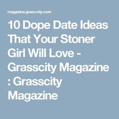 10 Dope Date Ideas That Your Stoner Girl Will Love - Grasscity Magazine : Grasscity Magazine