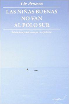 Las Niñas Buenas No Van Al Polo Sur (LEER Y VIAJAR): Amazon.es: Liv Arnesen, Ángel Sanz Cubero, Cristina Gómez Baggethun: Libros