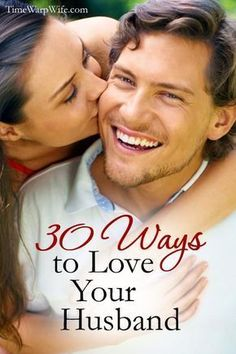 30 Ways to Love Your Husband - Time-Warp Wife | Time-Warp Wife