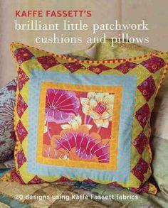 Kaffe Fassett's Brilliant Little Patchwork Cushions and Pillows: 20 Designs Using Kaffe Fassett Fabrics