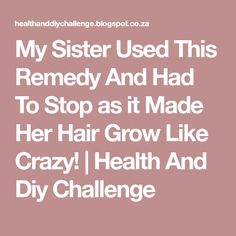 My Sister Used This Remedy And Had To Stop as it Made Her Hair Grow Like Crazy! | Health And Diy Challenge