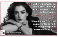 Looking your best vs feeling your best - Anne Hathaway