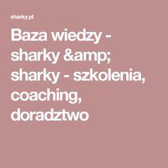 Baza wiedzy - sharky & sharky - szkolenia, coaching, doradztwo
