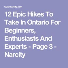 12 Epic Hikes To Take In Ontario For Beginners, Enthusiasts And Experts - Page 3 - Narcity Ontario, Toronto, Hiking, Places, Walks, Trekking, Hill Walking, Lugares
