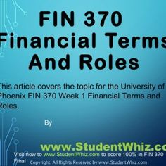 FIN 370 Financial Terms And Roles This article covers the topic for the University of Phoenix FIN 370 Week 1 Financial Terms and Roles. By www.StudentWhiz.c. http://slidehot.com/resources/fin-370-week-1-financial-terms-and-roles.53226/