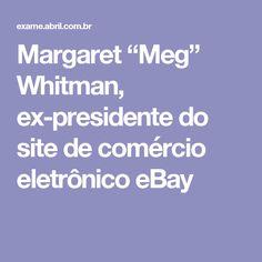 """Margaret """"Meg"""" Whitman, ex-presidente do site de comércio eletrônico eBay"""