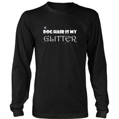 Dog T-shirt - Dog hair is my glitter