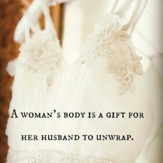 A woman's body is for her husband to unwrap. wedding day. purity is possible