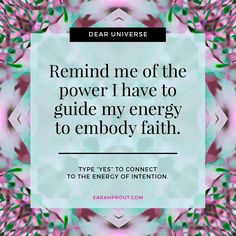 Dear Universe, Remind me of the power I have to guide my energy to embody faith. May I now choose love over fear. So be it, so it is. xo