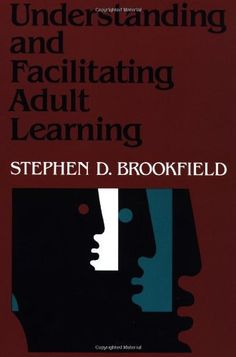 Understanding and Facilitating Adult Learning: A Comprehensive Analysis of Principles and Effective Practices (Jossey Bass Higher & Adult Education Series) by Stephen D. Brookfield. $22.80