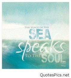 The voice of the sea speaks to the soul