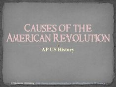 This is a thorough, detailed overview of the main causes of the American Revolution that works well for an Honors US History Class or AP US History (APUSH).