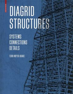 Diagrid structures : systems, connections, details / Terri Meyer Boake. Basel : Birkhäuser, cop. 2014 https://cataleg.upc.edu/record=b1440184~S1*cat