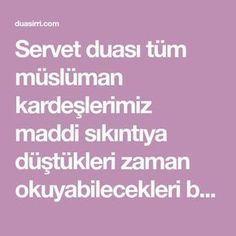 Servet duası tüm müslüman kardeşlerimiz maddi sıkıntıya düştükleri zaman okuyabilecekleri bir duadır. Bu dua ise Kuran-ı Kerimde olan Aliimran suresi 26 ve 27.