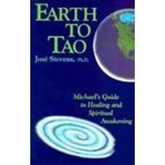 Earth to Tao: Michael's Guide to Healing and Spiritual Awakening (A Michael Speaks Book) by Jose Stevens,http://www.amazon.com/dp/1879181150/ref=cm_sw_r_pi_dp_crTqtb0XXYCDSEYC