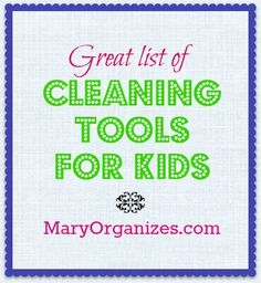 I've told you some of the chores my kids do and how I organize their chores, but how do I make some of these jobs manageable for my little people?  The right tools! The following are the tools I let my kids use, along with how they use them: