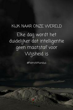Kijk naar onze wereld. Elke dag wordt het duidelijker dat intelligentie geen maatstaf voor #Wijsheid is...
