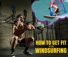 If we take a break from windsurfing our body might stop us from spending as much time on the water as we would like. Here is how to get fit for windsurfing.