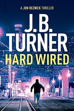 Hard Wired (Jon Reznick Thriller Series Book 3) by [Turner, J. B.]