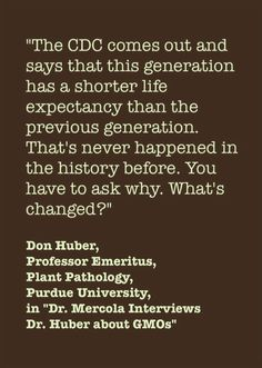 "This Don Huber quotation is from the video ""Dr. Mercola Interviews Dr. Huber about GMOs."" http://youtu.be/yx4UVhJcnpo"