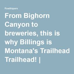 From Bighorn Canyon to breweries, this is why Billings is Montana's Trailhead! | Roadtrippers - Maps Built for Travelers