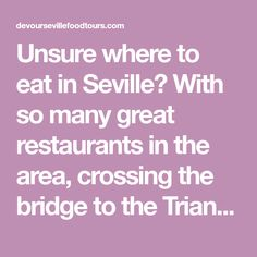 Unsure where to eat in Seville? With so many great restaurants in the area, crossing the bridge to the Triana neighborhood is a must and here's where to go!