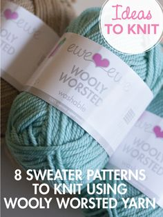 8 Sweater Patterns to knit using Wooly Worsted yarn from Ewe Ewe