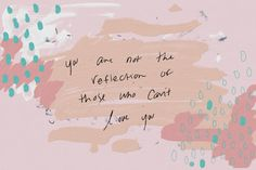 You are not the reflection of those who cannot love you.